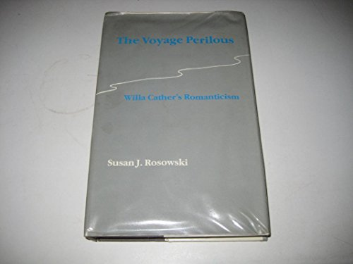 9780803238749: The Voyage Perilous: Willa Cather's Romanticism