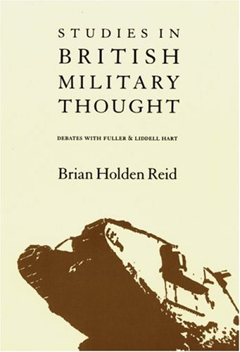 Studies in British Military Thought: Debates With Fuller and Liddell Hart: Holden Reid, Brian