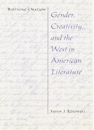 9780803239357: Birthing a Nation: Gender, Creativity, and the West in American Literature