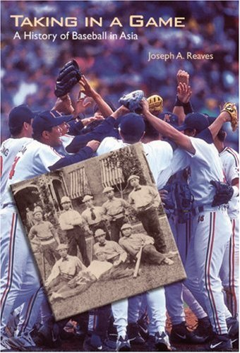 9780803239432: Taking in a Game: A History of Baseball in Asia (Jerry Malloy Prize)