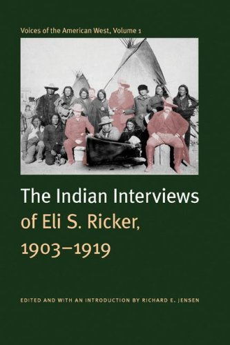 Voices of the American West: The Indian Interviews of Eli S. Ricker, 1903-1919
