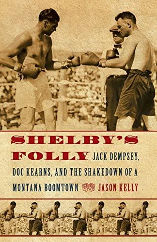 Shelby's Folly: Jack Dempsey, Doc Kearns, and: Kelly, Jason