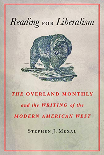 Reading for Liberalism: The Overland Monthly and the Writing of the Modern American West: Stephen J...