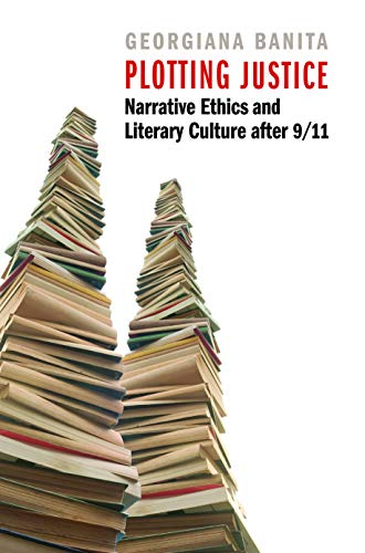 9780803240384: Plotting Justice: Narrative Ethics and Literary Culture after 9/11