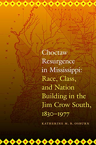 Choctaw Resurgence in Mississippi: Race, Class, and Nation Building in the Jim Crow South, 1830-...