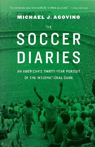9780803240476: The Soccer Diaries: An American's Thirty-Year Pursuit of the International Game