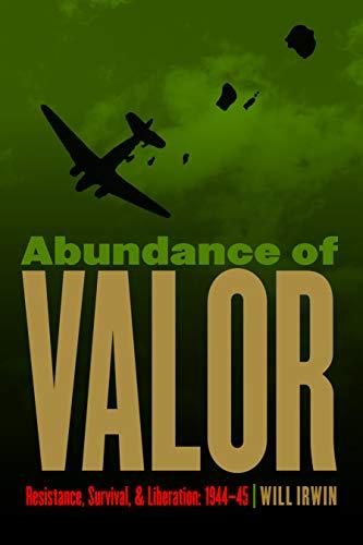 9780803240681: Abundance of Valor: Resistance, Survival, and Liberation: 1944-45