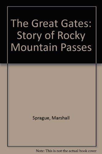 The Great Gates The Story of the Rocky Mountain Passes: Sprague, Marshall