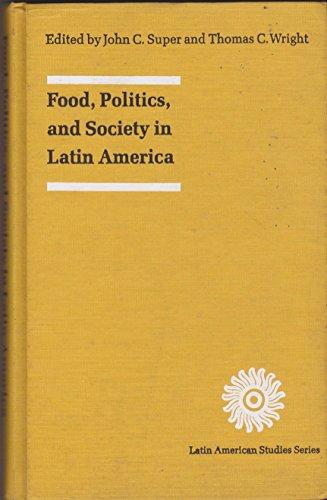 9780803241374: Food, Politics, and Society in Latin America (Latin American Studies)