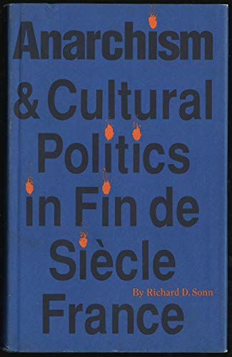 Anarchism and Cultural Politics in Fin de Siecle France: Sonn, Richard D. ; Daniel Bell