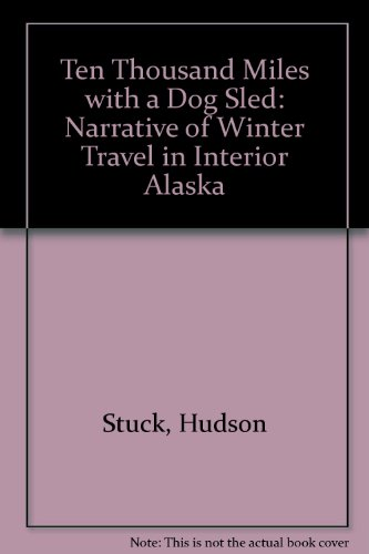9780803241923: Ten Thousand Miles with a Dog Sled: A Narrative of Winter Travel in Interior Alaska