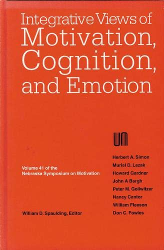Nebraska Symposium on Motivation, 1993, Volume 41: Integrative Views of Motivation, Cognition, and ...