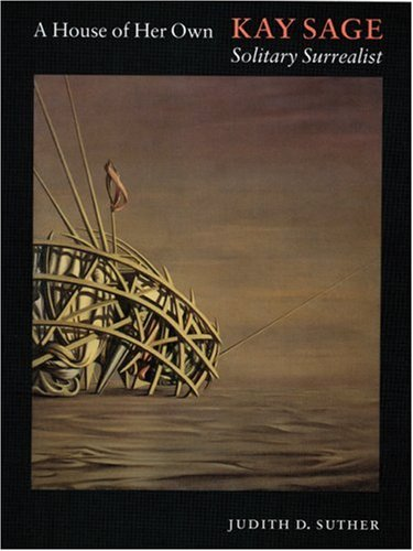 9780803242340: A House of Her Own: Kay Sage, Solitary Surrealist