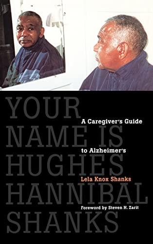 Your Name Is Hughes Hannibal Shanks: A Caregiver's Guide To Alzheimer's: Shanks, Lela ...