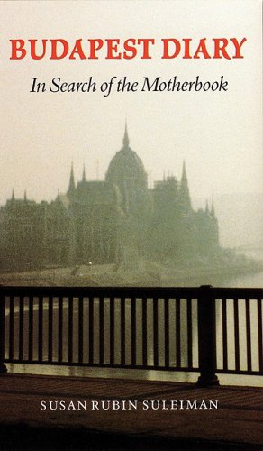 Budapest Diary In Search of the Motherbook: Suleiman, Susan Rubin *Author SIGNED/INSCRIBED!*