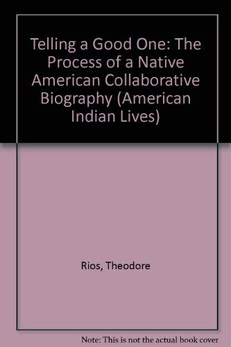 Telling a Good One: The Process of a Native American Collaborative Biography (American Indian Lives...
