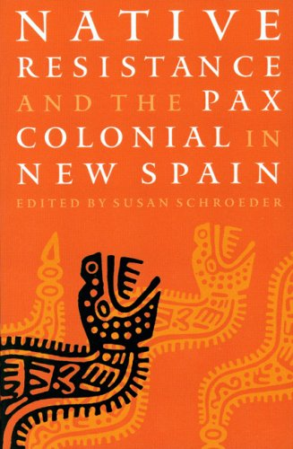 9780803242661: Native Resistance and the Pax Colonial in New Spain