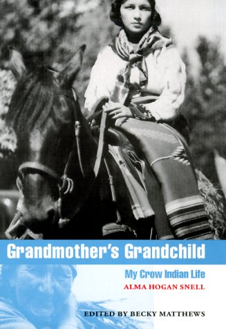 Grandmother's Grandchild: My Crow Indian Life: Snell, Alma Hogan;Matthews, Becky