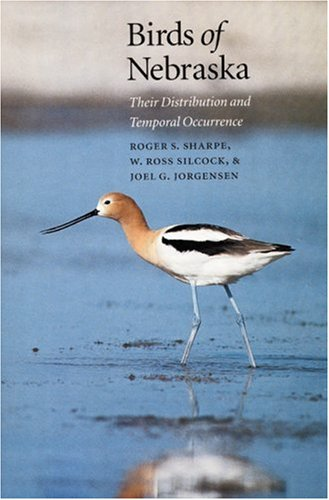 Birds of Nebraska: Their Distribution and Temporal Occurrence: Roger S. Sharpe/ W.Ross Silcock/ ...