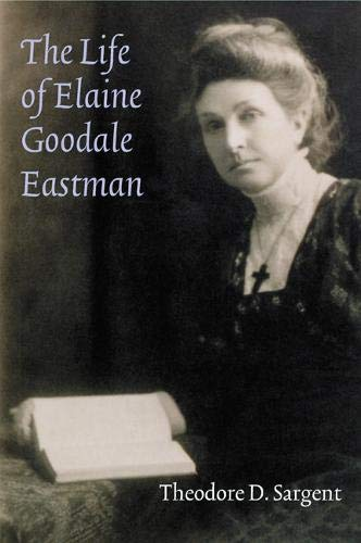 The Life of Elaine Goodale Eastman: Sargent, Theodore D.