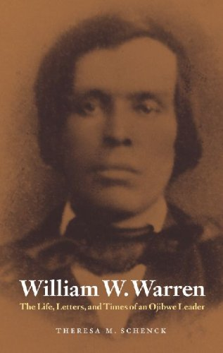 William W. Warren: The Life, Letters, and Times of an Ojibwe Leader
