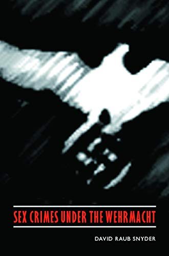 9780803243323: Sex Crimes under the Wehrmacht (Studies in War, Society, and the Military)