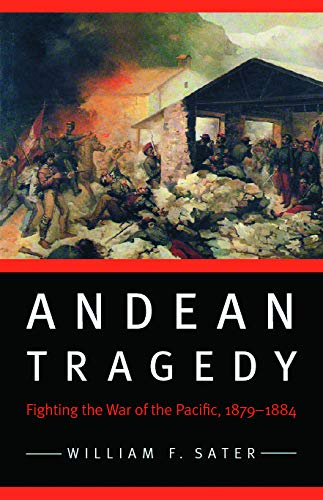 9780803243347: Andean Tragedy: Fighting the War of the Pacific, 1879-1884 (Studies in War, Society, and the Military)