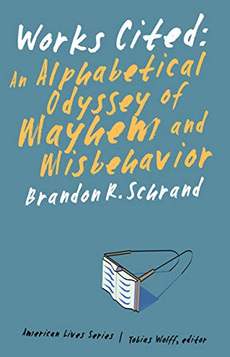 9780803243378: Works Cited: An Alphabetical Odyssey of Mayhem and Misbehavior (American Lives)