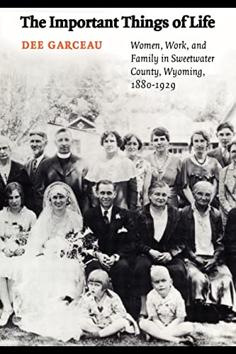 9780803243484: The Important Things of Life: Women, Work, and Family in Sweetwater County, Wyoming, 1880-1929 (Women in the West)