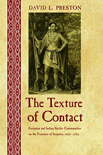 9780803243521: The Texture of Contact: European and Indian Settler Communities on the Frontiers of Iroquoia, 1667-1783 (The Iroquoians and Their World)