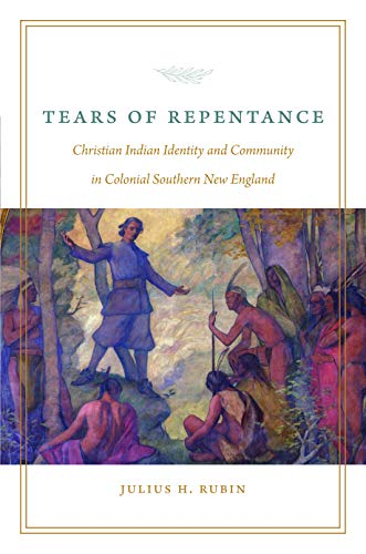 Tears of Repentance: Christian Indian Identity and Community in Colonial Southern New England (...