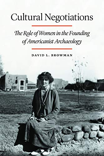 9780803243811: Cultural Negotiations: The Role of Women in the Founding of Americanist Archaeology (Critical Studies in the History of Anthropology)