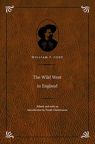 The Wild West in England (Papers of William Buffalo Bill Cody): Cody, Colonel William F; Bill, ...