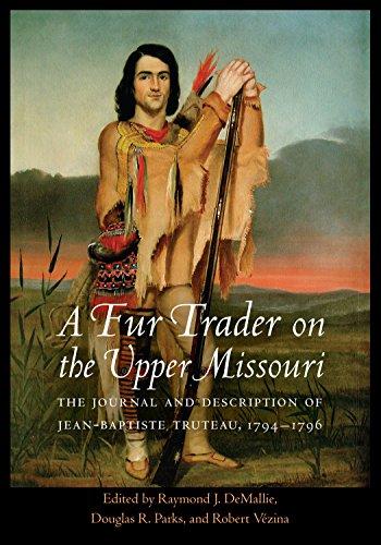 A Fur Trader on the Upper Missouri: Jean-Baptiste Truteau