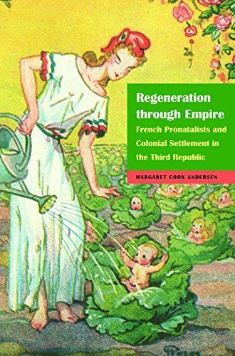 Regeneration through Empire: French Pronatalists and Colonial Settlement in the Third Republic: ...