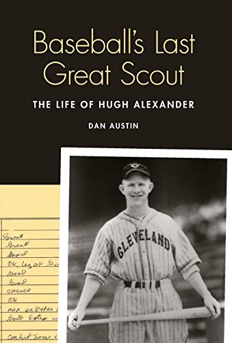 9780803245013: Baseball's Last Great Scout: The Life of Hugh Alexander