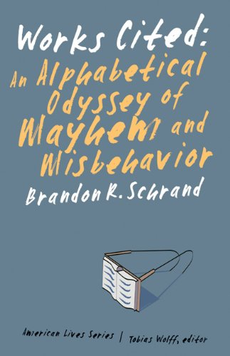 9780803245310: Works Cited: An Alphabetical Odyssey of Mayhem and Misbehavior (American Lives)