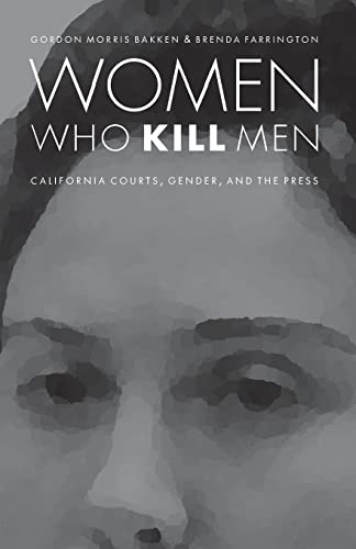 9780803245440: Women Who Kill Men: California Courts, Gender, and the Press (Law in the American West)