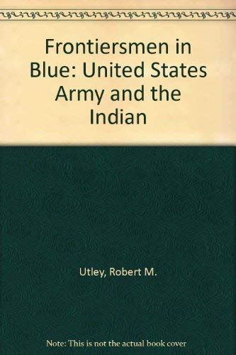 9780803245501: Frontiersmen in Blue: The United States Army and the Indian, 1848-1865