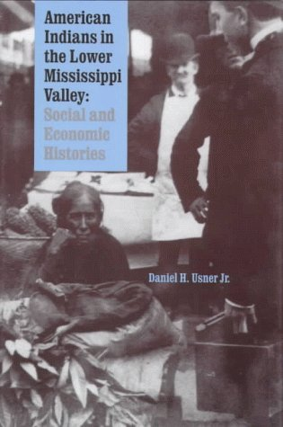 9780803245563: American Indians in the Lower Mississippi Valley: Social and Economic Histories