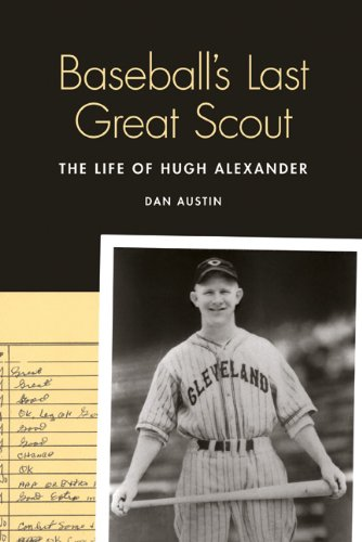 9780803246263: Baseball's Last Great Scout: The Life of Hugh Alexander