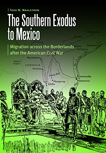 9780803246348: The Southern Exodus to Mexico: Migration across the Borderlands after the American Civil War (Borderlands and Transcultural Studies)
