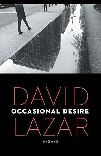 Occasional Desire: Essays: David Lazar