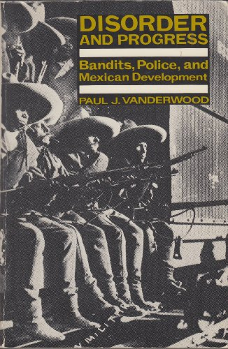 9780803246515: Disorder and Progress: Bandits, Police, and Mexican Development