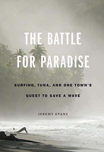9780803246898: The Battle for Paradise: Surfing, Tuna, and One Town's Quest to Save a Wave