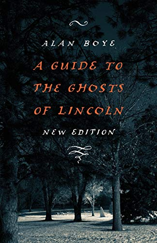 A Guide to the Ghosts of Lincoln, New Edition: Boye, Alan