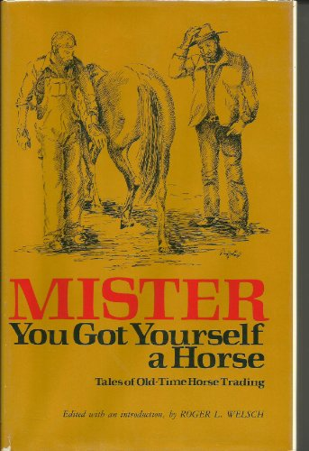 Mister You Got Yourself a Horse: Welsch, Roger ed.
