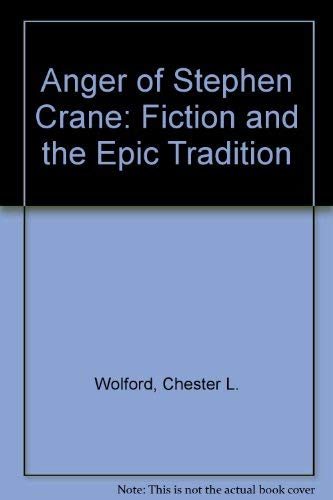 The Anger of Stephen Crane: Fiction and the Epic Tradition: Wolford, Chester L.