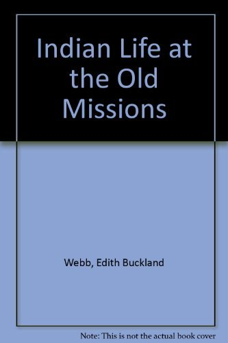 Indian Life at the Old Missions: Webb, Edith Buckland