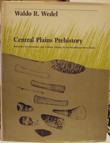 Central Plains Prehsitory: Holocene Environments and Culture: Wedel, Waldo R.